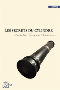 Les secrets du cylindre - IsabelleBruhl-Bastien