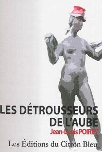 Les détrousseurs de l'aube - Jean-LouisPoirey