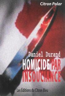 Homicide par insouciance - DanielDurand