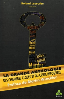La grande anthologie des chambres closes et du crime impossible -