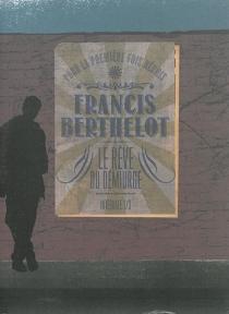 Le rêve du démiurge : intégrale | Volume 1 - FrancisBerthelot