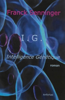 IG : intelligence génétique - Franck Senninger