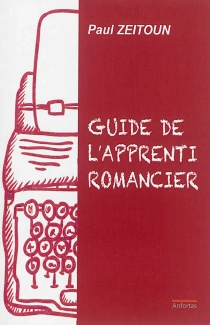 Guide de l'apprenti romancier - PaulZeitoun