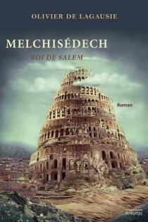 Melchisédech : roi de Salem - Olivier deLagausie