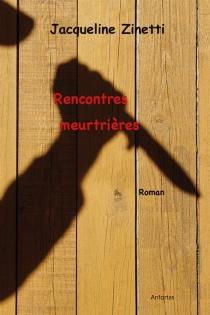 Rencontres meurtrières - JacquelineZinetti