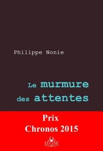 Le murmure des attentes - PhilippeNonie