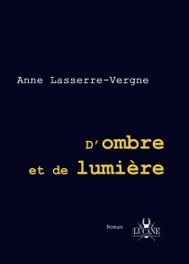 D'ombre et de lumière - AnneLasserre-Vergne