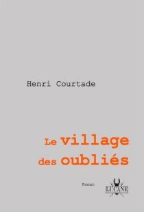 Le village des oubliés - HenriCourtade