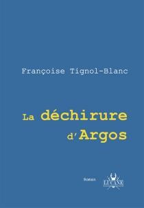 La déchirure d'Argos - FrançoiseTignol-Blanc