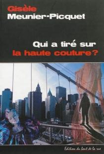 Qui a tiré sur la haute couture ? : roman policier - GisèleMeunier-Picquet