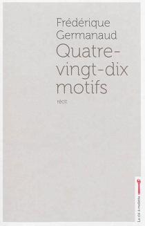 Quatre-vingt-dix motifs - FrédériqueGermanaud