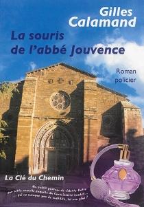 La souris de l'abbé Jouvence : roman policier - GillesCalamand