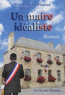Un maire idéaliste : un roman - RosarioDi Piazza