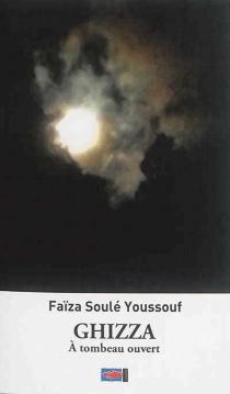 Ghizza : à tombeau ouvert - FaïzaSoulé Youssouf