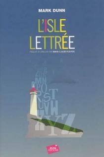L'isle lettrée : un roman de lettres - MarkDunn