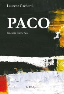Paco : fantasia flamenca| Suivi de Copla del indiferentista - LaurentCachard