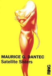 Satellite sisters - Maurice G.Dantec