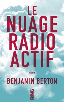 Le nuage radioactif - BenjaminBerton