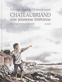 Chateaubriand : une jeunesse bretonne - Kurios
