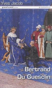 Bertrand Du Guesclin : connétable de France - YvesJacob