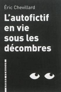 L'autofictif en vie sous les décombres : journal 2012-2013 - ÉricChevillard