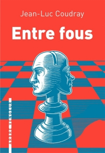 Entre fous - Jean-Luc Coudray