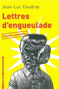 Lettres d'engueulade : un guide littéraire - Jean-LucCoudray