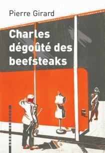 Charles dégoûté des beefsteaks - PierreGirard