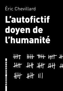 L'autofictif, doyen de l'humanité : journal 2014-2015 - ÉricChevillard