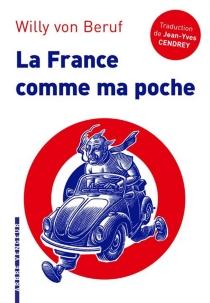 La France comme ma poche : un roman pour revenir de tout sans bouger de chez soi - Willy vonBeruf