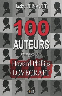 100 auteurs évoqués par Howard Phillips Lovecraft - Jacky Ferjault