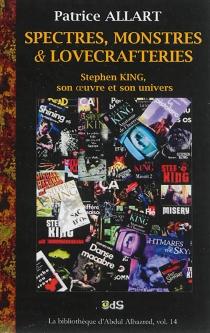 Spectres, monstres et lovecrafteries : Stephen King, son oeuvre et son univers - PatriceAllart