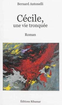 Cécile, une vie tronquée - BernardAntonelli