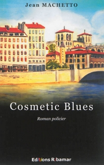 Cosmetic blues : roman policier - Jean Machetto