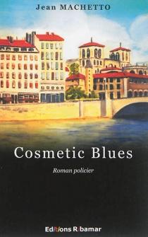 Cosmetic blues : roman policier - JeanMachetto