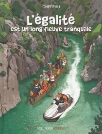 L'égalité est un long fleuve tranquille - AntoineChéreau
