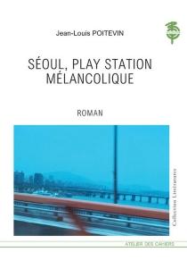 Séoul, playstation mélancolique - Jean-LouisPoitevin