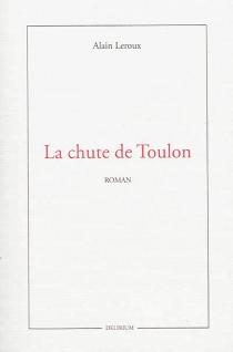 La chute de Toulon - AlainLeroux