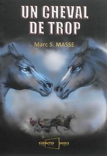 Un cheval de trop - Marc S.Masse