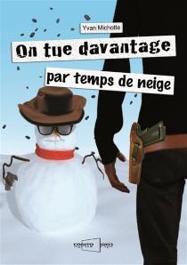 On tue davantage par temps de neige - YvanMichotte