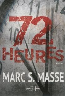 72 heures - Marc S.Masse
