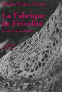 La fabrique de frivolité : le roman de la dentelle - Marie-FranceComte