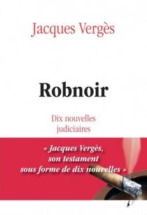 Robnoir : dix nouvelles judiciaires - JacquesVergès