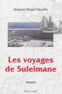 Les voyages de Suleimane ou La véridique histoire de la carte de Marco Polo où se voit l'Amérique - Jacques-RogerVauclin
