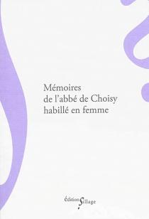 Mémoires de l'abbé de Choisy habillé en femme - François-Timoléon deChoisy