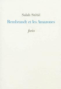 Rembrandt et les Amazones - SalahStétié