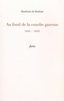 Au fond de la couche gazeuse : 2011-2015 - Baudouin deBodinat