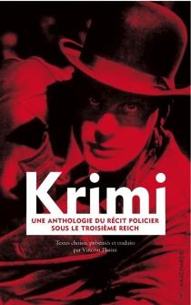 Krimi : une anthologie du récit policier sous le troisième Reich -