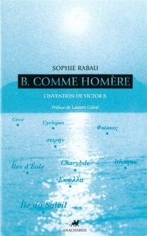 B. comme Homère : l'invention de Victor B. - SophieRabau