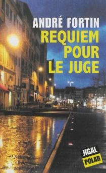 Requiem pour le juge - AndréFortin